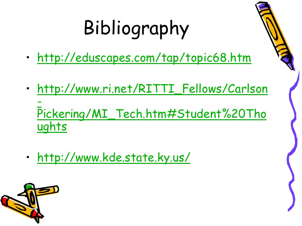 Bibliography http://eduscapes.com/tap/topic68.htm