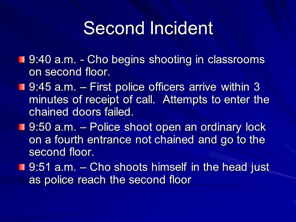 Second Incident 9:40 a.m. - Cho begins shooting in classrooms on second floor.