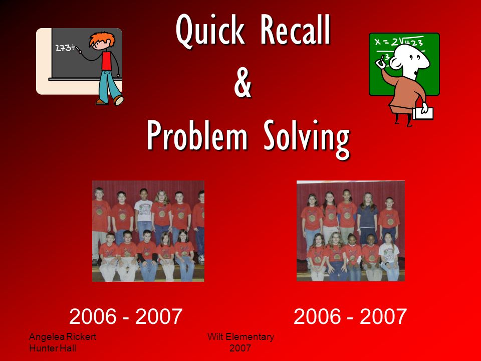 Quick Recall & Problem Solving 2006 - 2007 2006 - 2007 Angelea Rickert