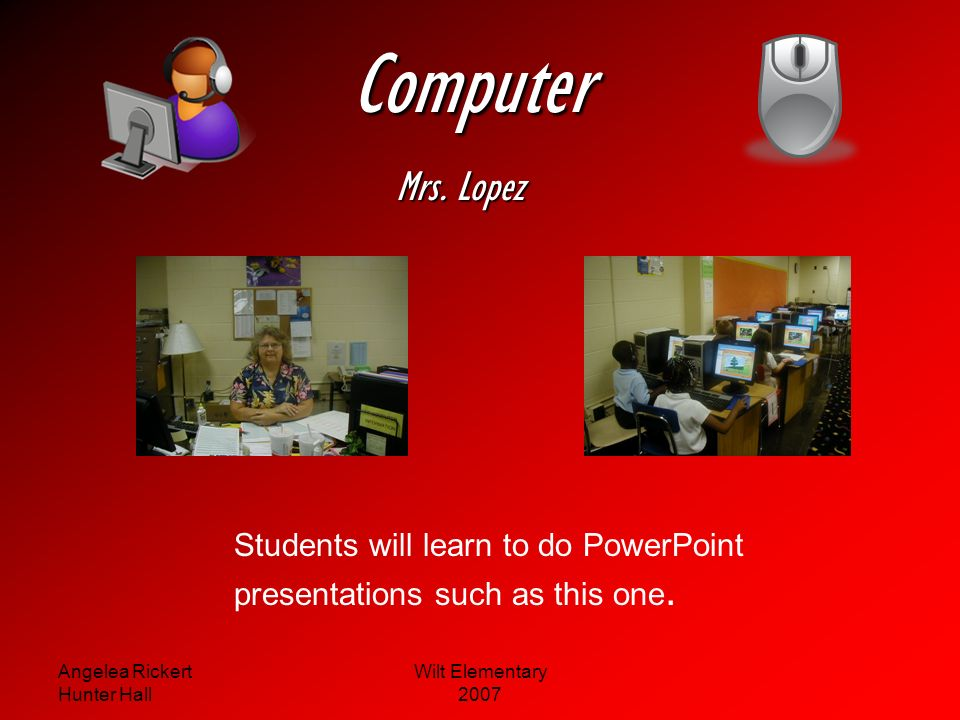 Computer Mrs. Lopez Students will learn to do PowerPoint
