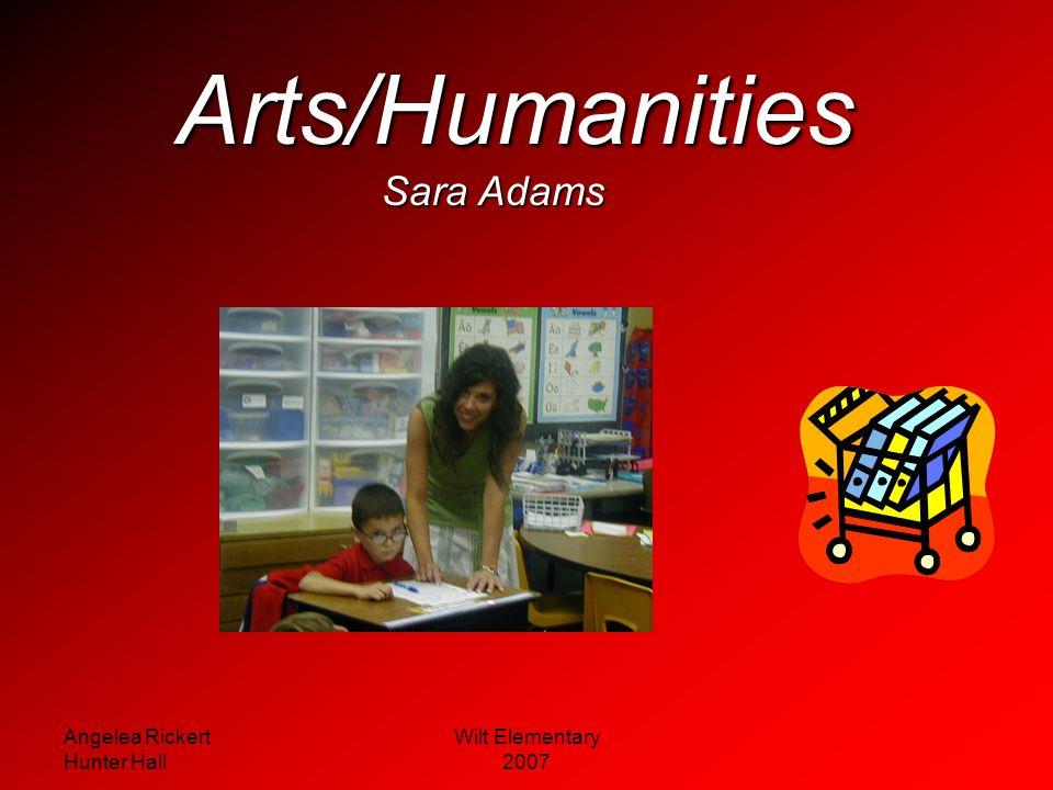 Arts/Humanities Sara Adams Angelea Rickert Hunter Hall Wilt Elementary