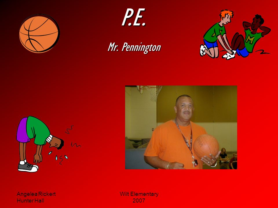 P.E. Mr. Pennington Angelea Rickert Hunter Hall Wilt Elementary 2007