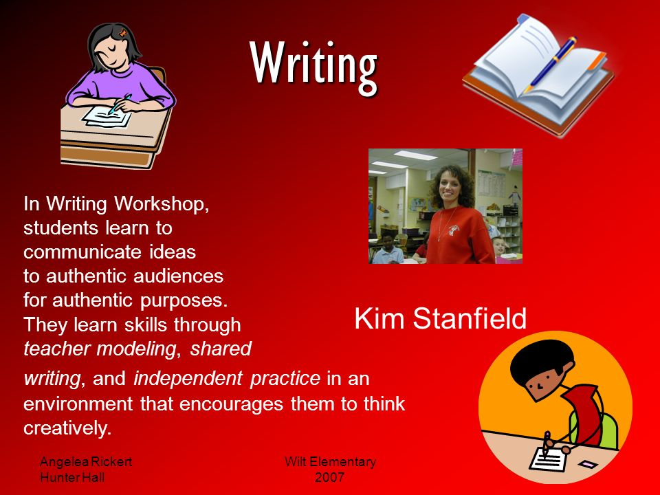 Writing Kim Stanfield In Writing Workshop, students learn to