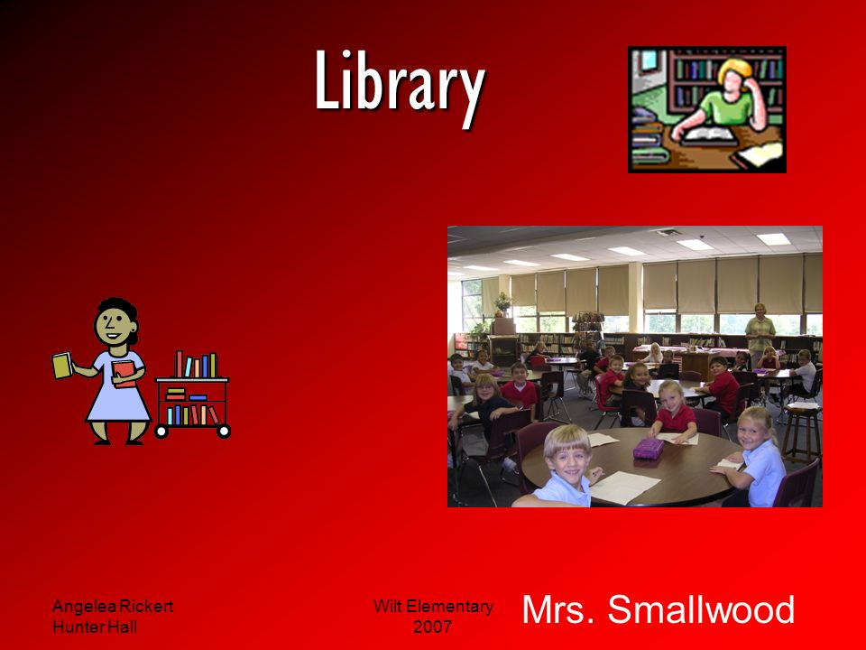 Library Mrs. Smallwood Angelea Rickert Hunter Hall Wilt Elementary