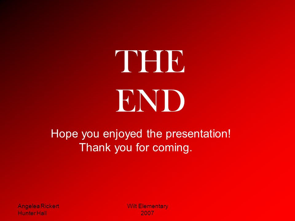 THE END Hope you enjoyed the presentation! Thank you for coming.