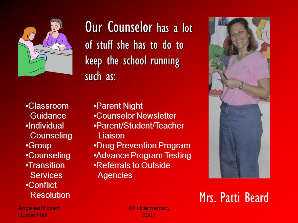 Our Counselor has a lot of stuff she has to do to keep the school running such as: