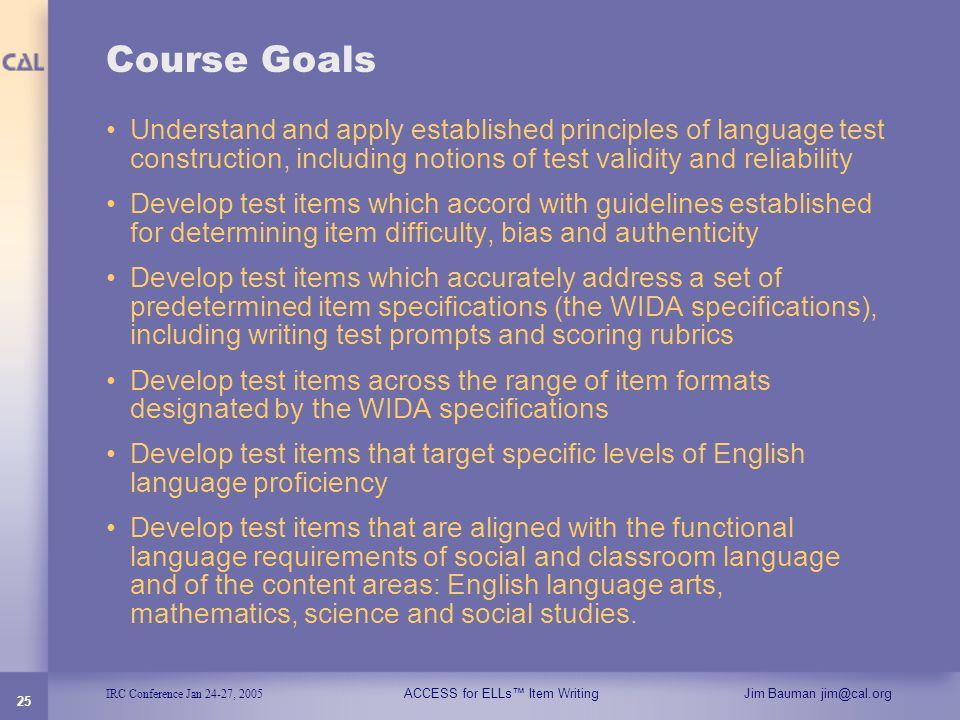 Course Goals Understand and apply established principles of language test construction, including notions of test validity and reliability.