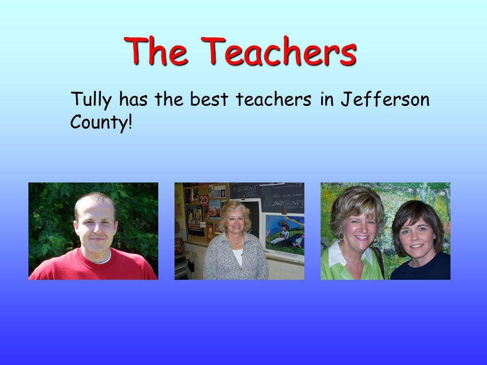 Tully has the best teachers in Jefferson County!