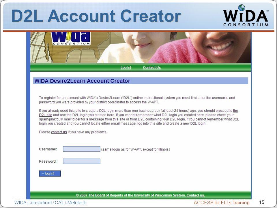 D2L Account Creator WIDA Consortium / CAL / Metritech