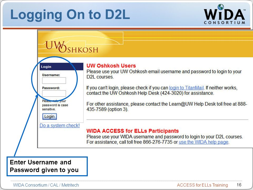 Logging On to D2L Enter Username and Password given to you