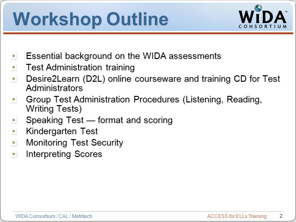 Workshop Outline Essential background on the WIDA assessments