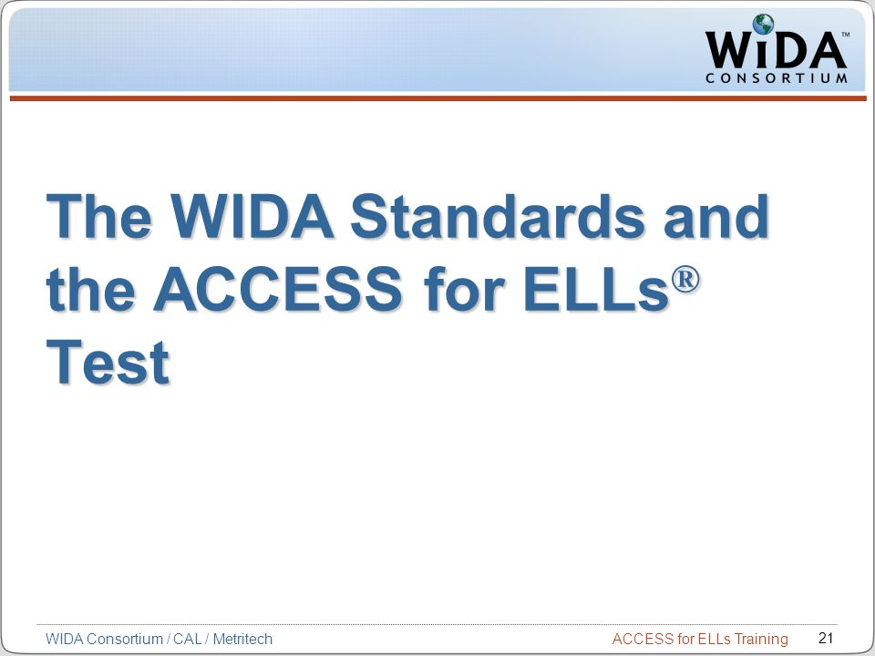 The WIDA Standards and the ACCESS for ELLs® Test