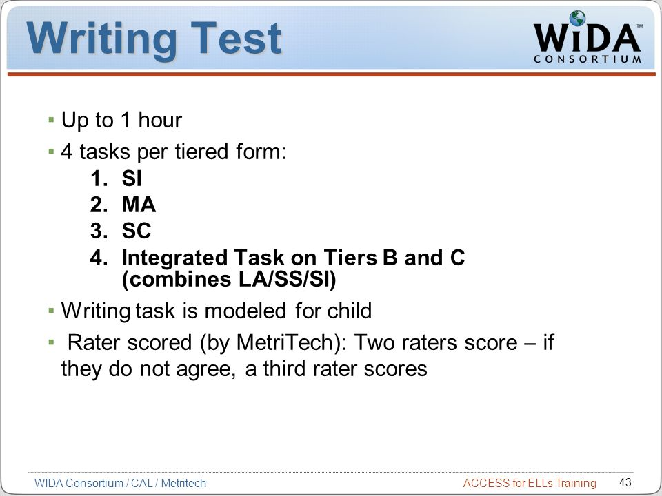 Writing Test Up to 1 hour 4 tasks per tiered form: SI MA SC