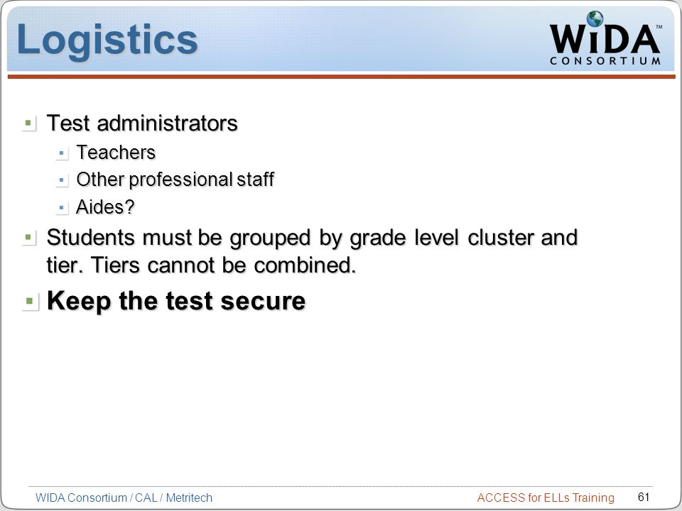 Logistics Keep the test secure Test administrators
