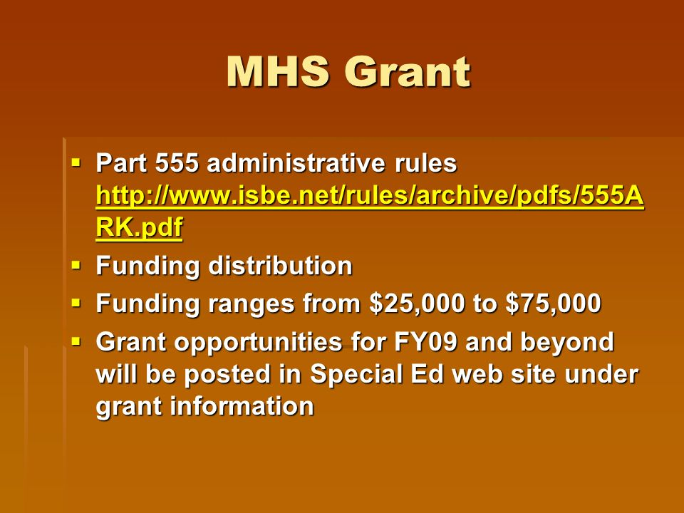 MHS Grant Part 555 administrative rules http://www.isbe.net/rules/archive/pdfs/555ARK.pdf. Funding distribution.