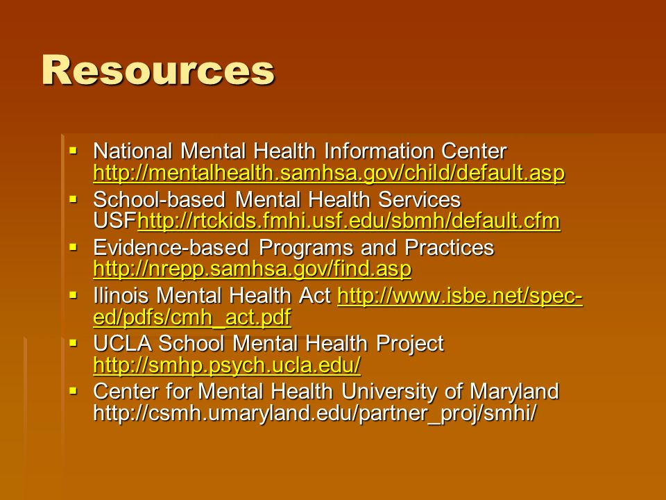 Resources National Mental Health Information Center http://mentalhealth.samhsa.gov/child/default.asp.