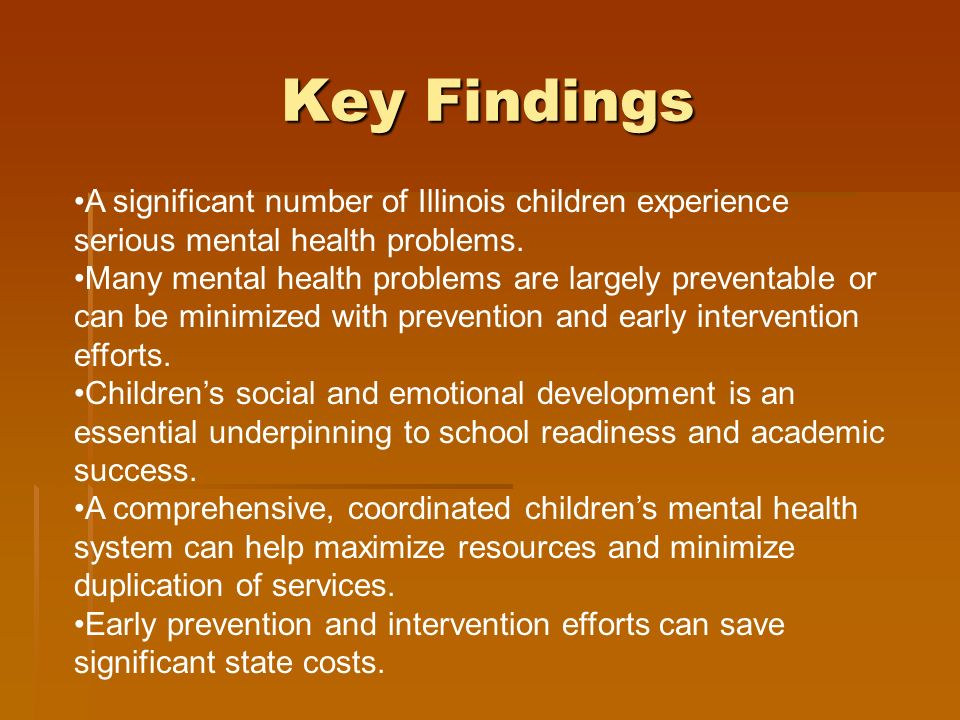 Key Findings A significant number of Illinois children experience serious mental health problems.