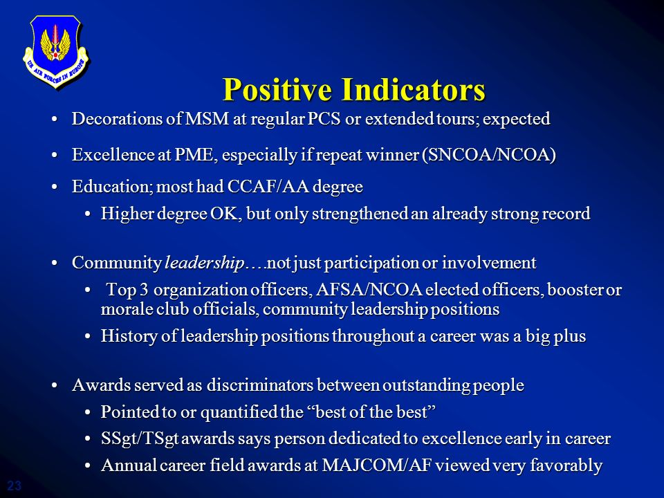 Positive Indicators Decorations of MSM at regular PCS or extended tours; expected. Excellence at PME, especially if repeat winner (SNCOA/NCOA)