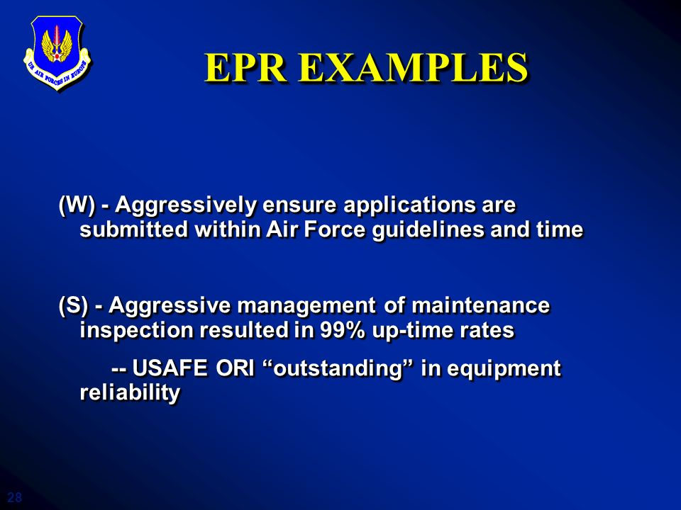 EPR EXAMPLES (W) - Aggressively ensure applications are submitted within Air Force guidelines and time.