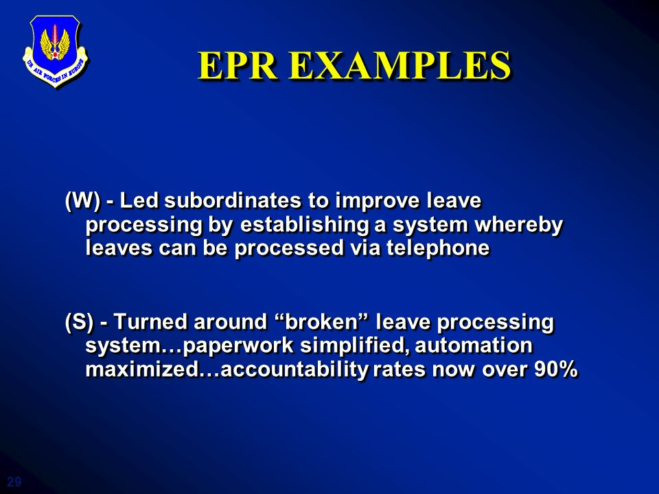 EPR EXAMPLES (W) - Led subordinates to improve leave processing by establishing a system whereby leaves can be processed via telephone.