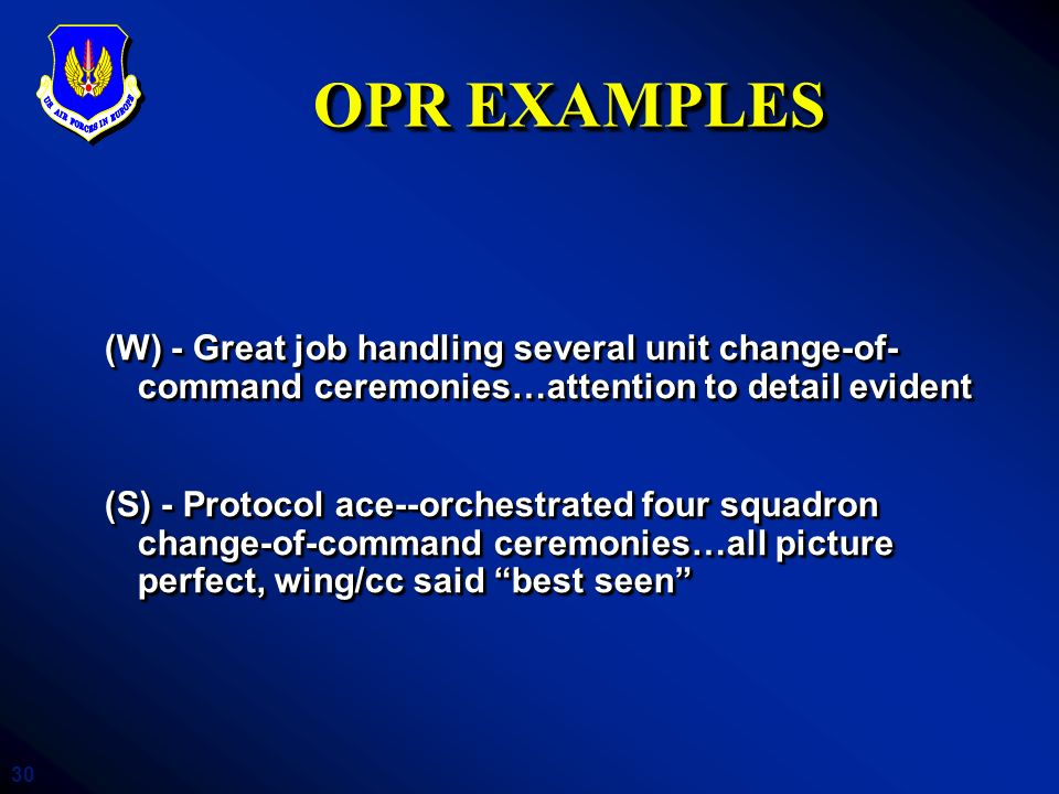 OPR EXAMPLES (W) - Great job handling several unit change-of-command ceremonies…attention to detail evident.