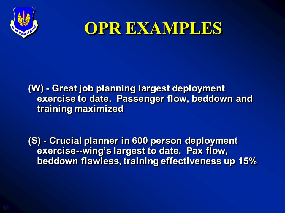 OPR EXAMPLES (W) - Great job planning largest deployment exercise to date. Passenger flow, beddown and training maximized.