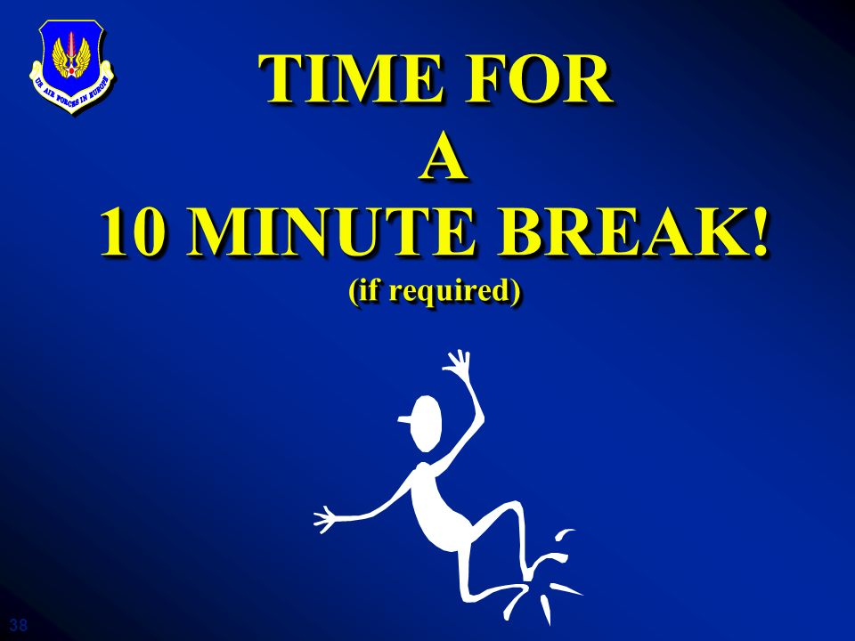 TIME FOR A 10 MINUTE BREAK! (if required)