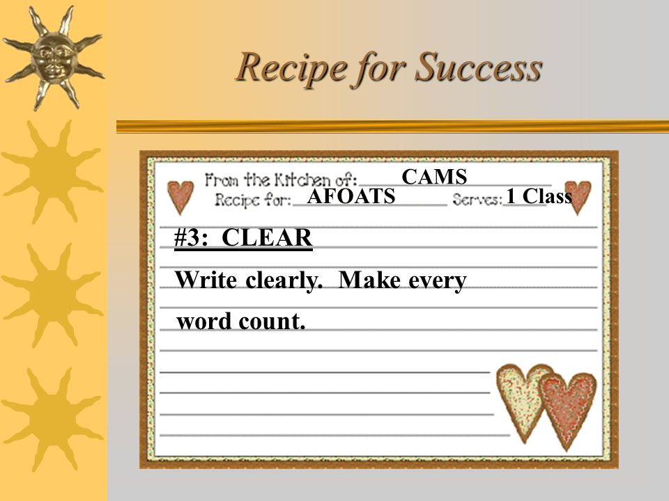 Recipe for Success #3: CLEAR Write clearly. Make every word count.