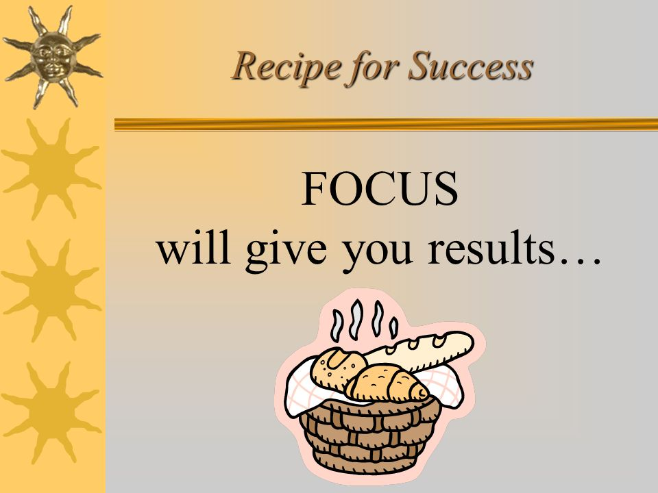 FOCUS will give you results… Recipe for Success