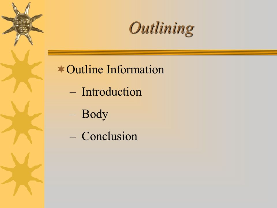 Outlining Outline Information Introduction Body Conclusion