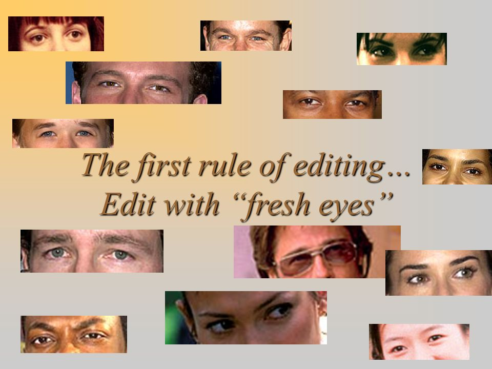 The first rule of editing… Edit with fresh eyes