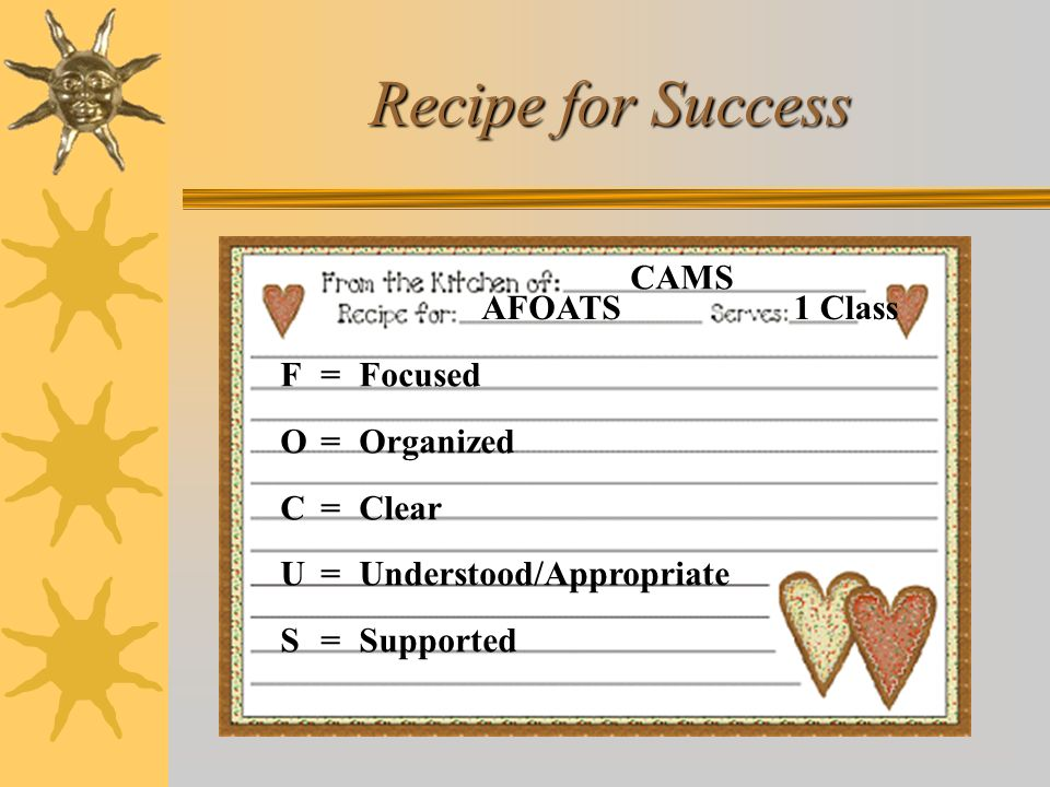 Recipe for Success AFOATS CAMS 1 Class F = Focused O = Organized