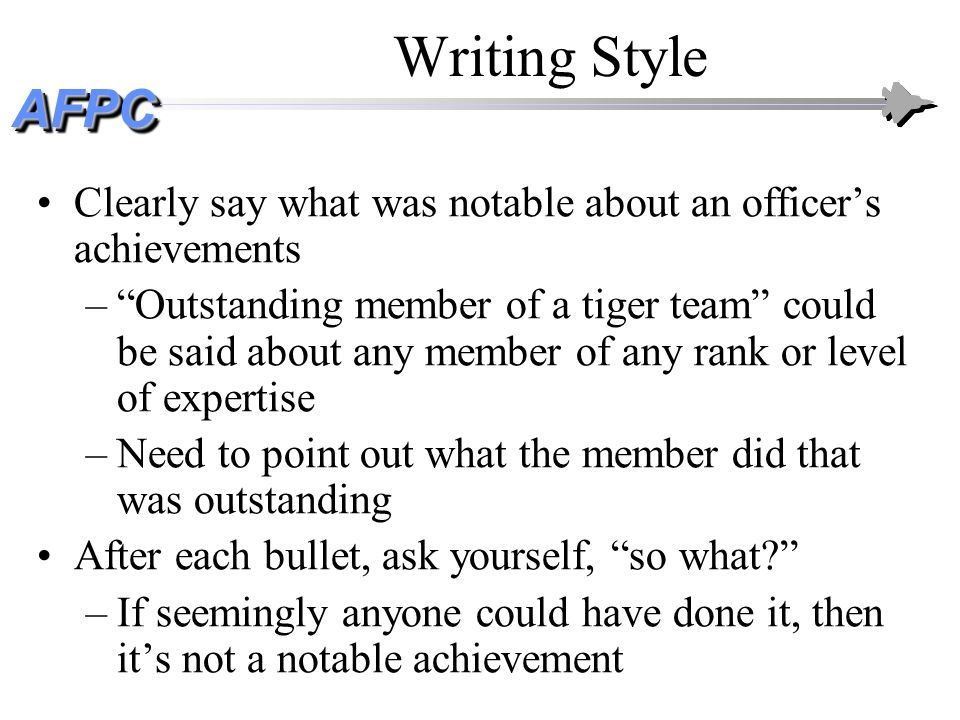 Writing Style Clearly say what was notable about an officer's achievements.