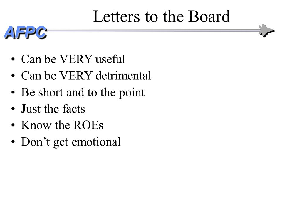 Letters to the Board Can be VERY useful Can be VERY detrimental