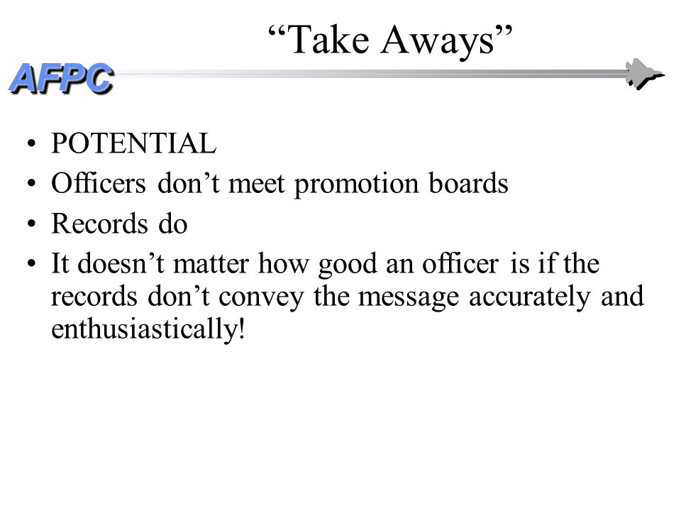 Take Aways POTENTIAL Officers don't meet promotion boards Records do