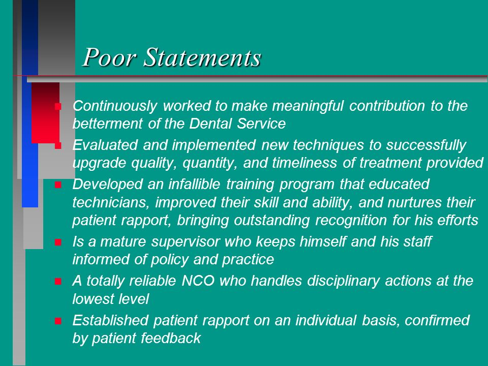Poor Statements Continuously worked to make meaningful contribution to the betterment of the Dental Service.