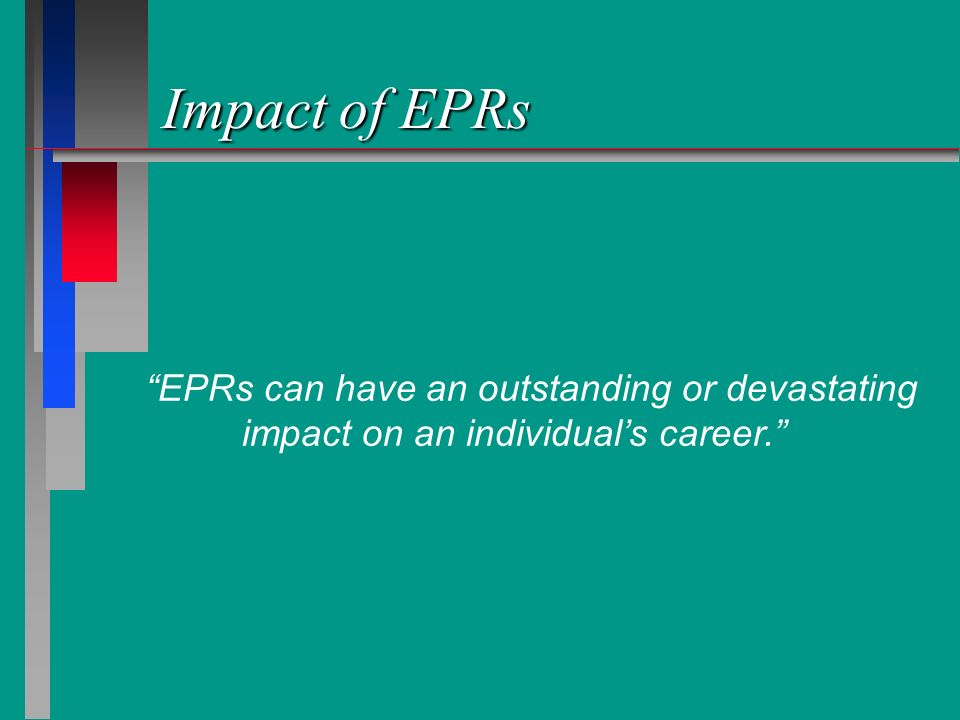 Impact of EPRs EPRs can have an outstanding or devastating impact on an individual's career.
