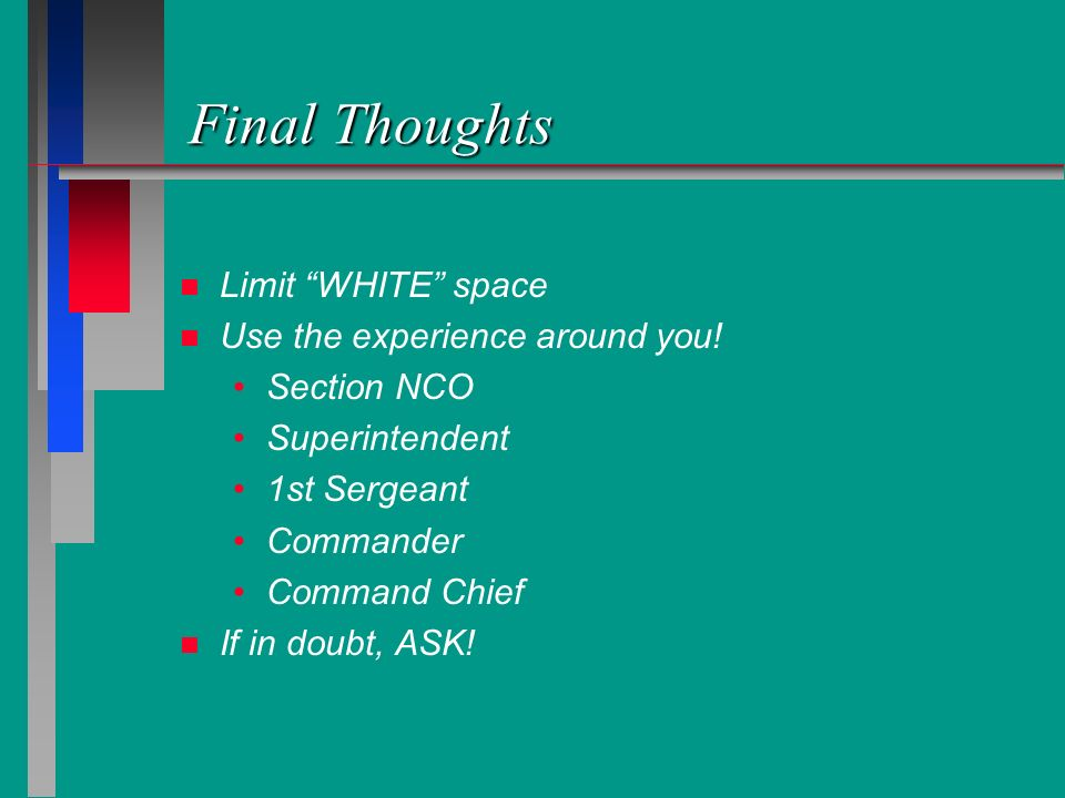 Final Thoughts Limit WHITE space Use the experience around you!