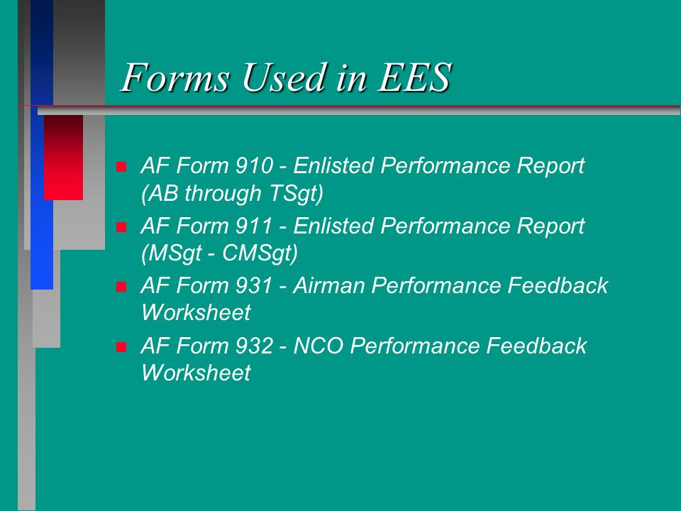 Forms Used in EES AF Form Enlisted Performance Report (AB through TSgt) AF Form Enlisted Performance Report (MSgt - CMSgt)