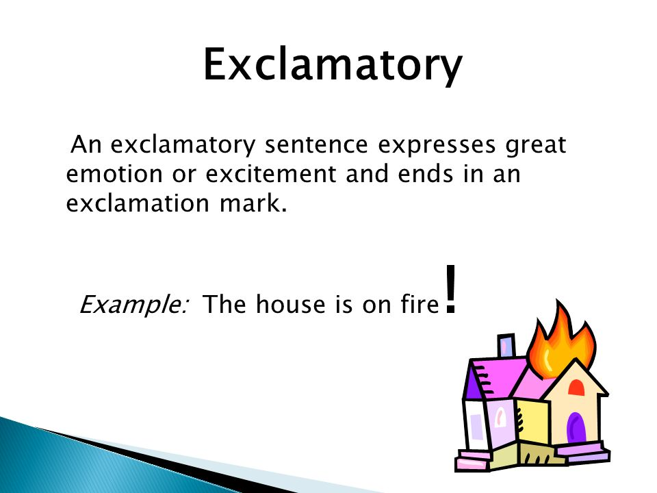 Exclamatory An exclamatory sentence expresses great emotion or excitement and ends in an exclamation mark.