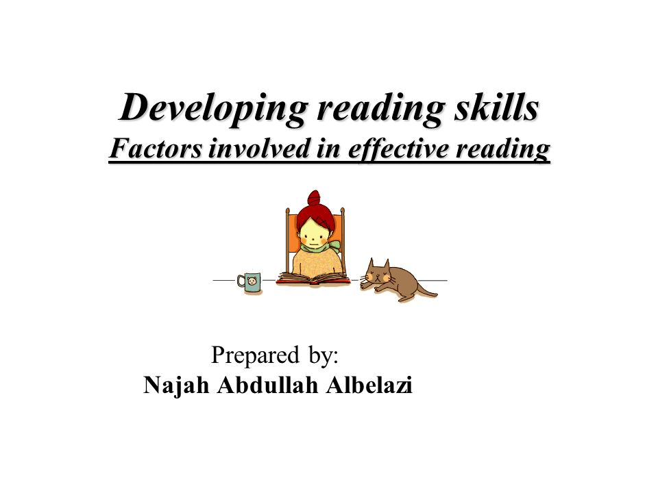 Developing reading skills Factors involved in effective reading