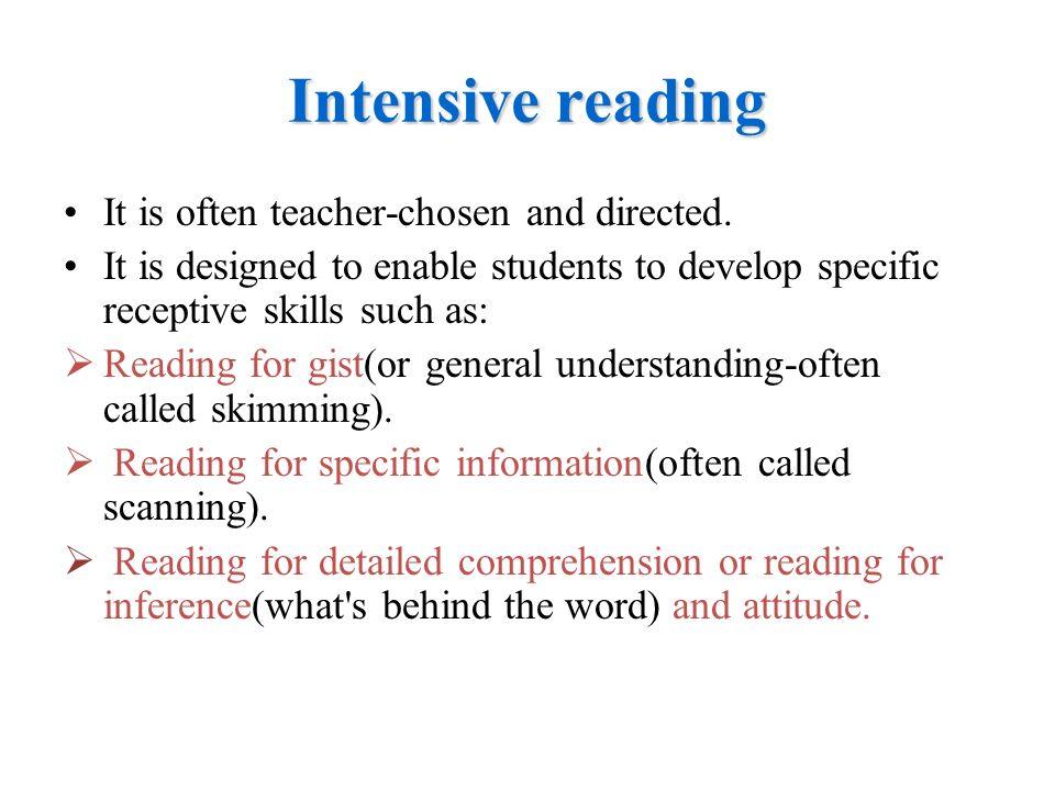 Intensive reading It is often teacher-chosen and directed.