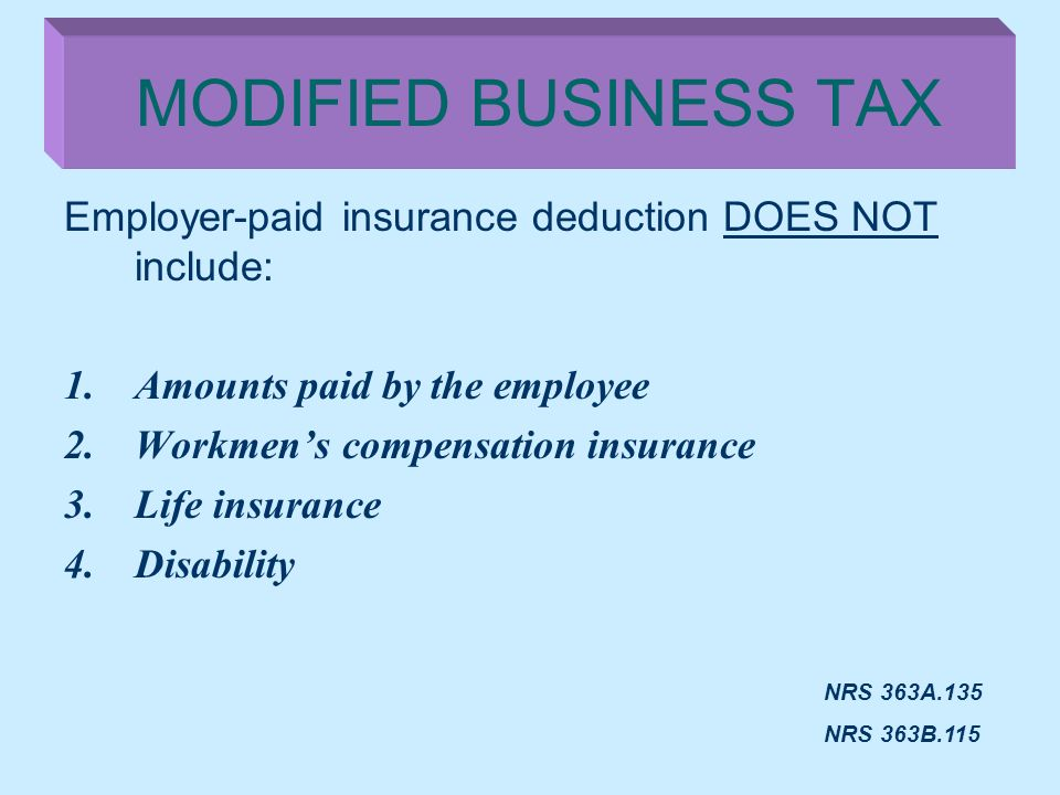 MODIFIED BUSINESS TAX Employer-paid insurance deduction DOES NOT include: Amounts paid by the employee.
