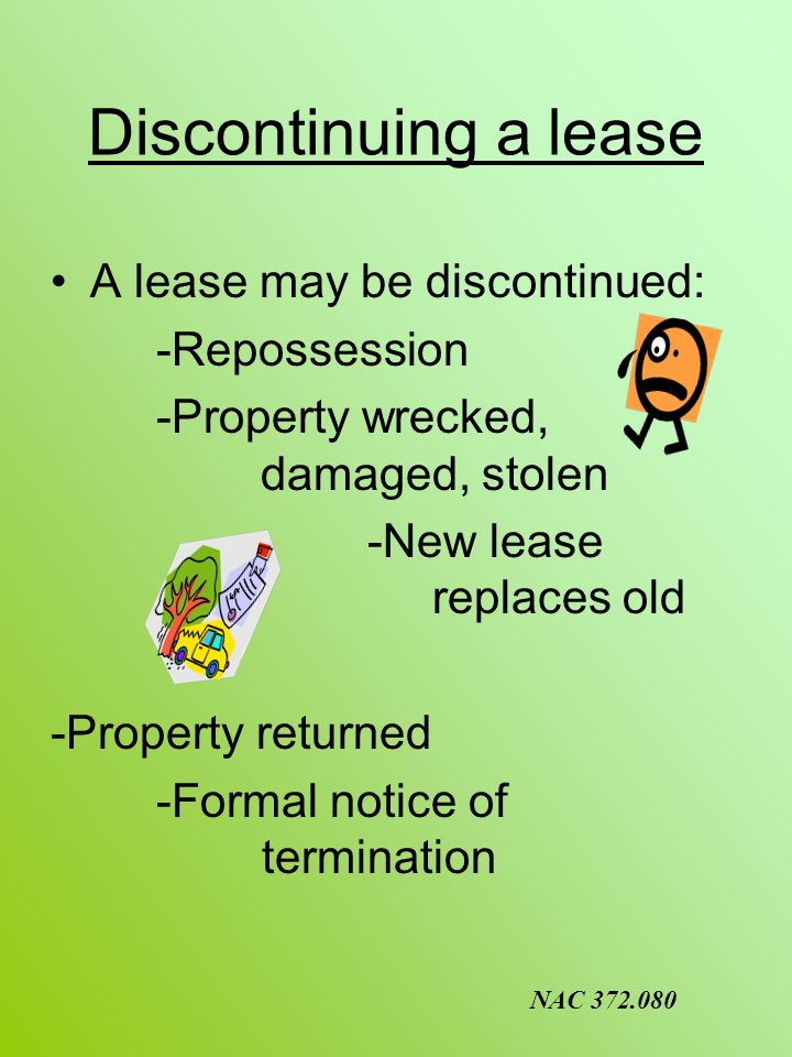 Discontinuing a lease A lease may be discontinued: -Repossession