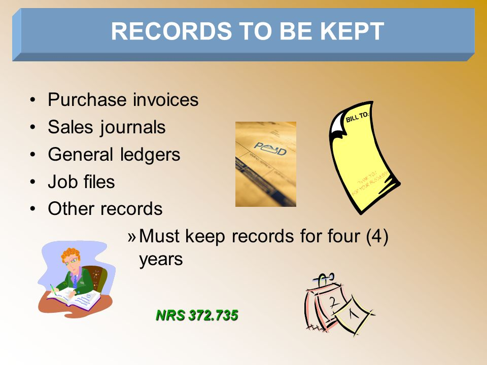 RECORDS TO BE KEPT Purchase invoices Sales journals General ledgers