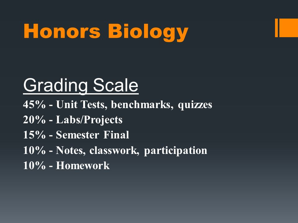 Honors Biology Grading Scale 45% - Unit Tests, benchmarks, quizzes