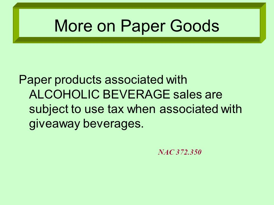 More on Paper GoodsPaper products associated with ALCOHOLIC BEVERAGE sales are subject to use tax when associated with giveaway beverages.