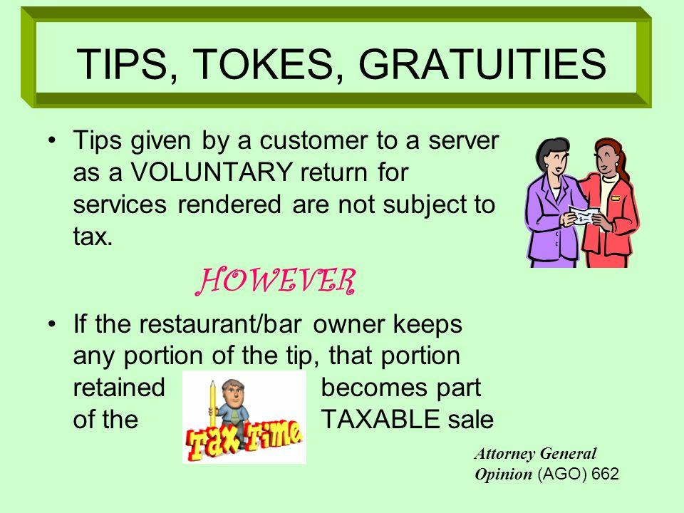 TIPS, TOKES, GRATUITIES HOWEVER