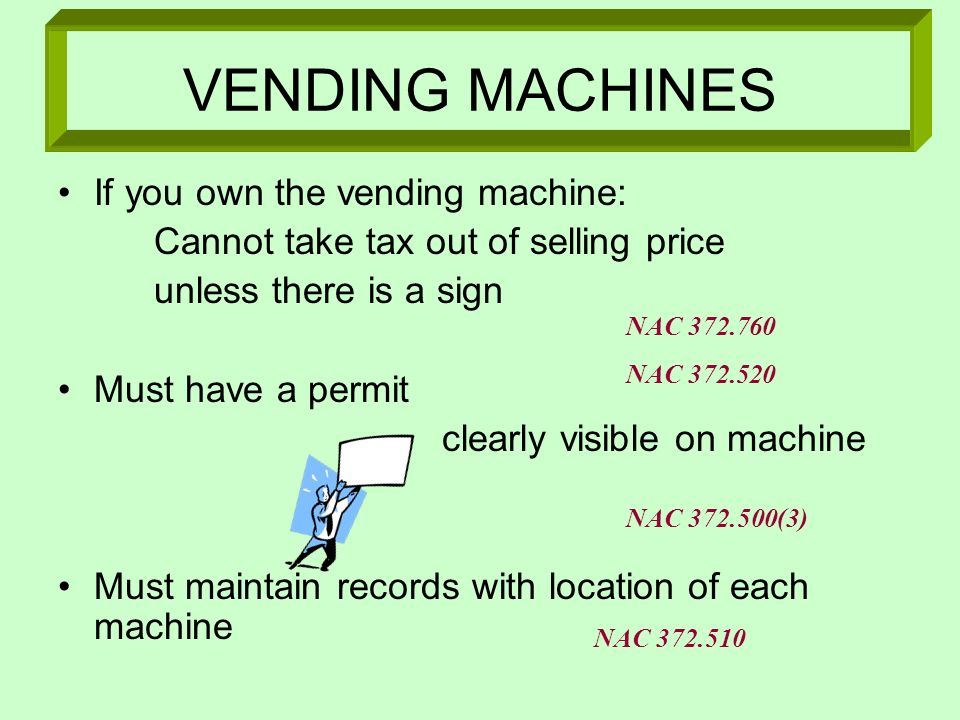 VENDING MACHINES If you own the vending machine: