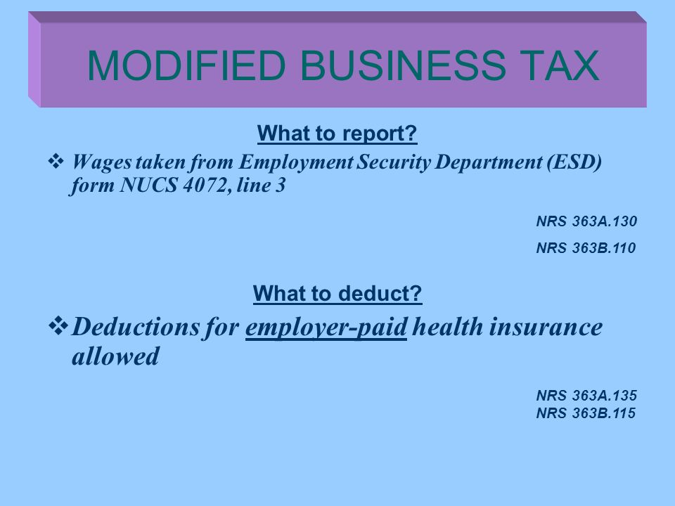 MODIFIED BUSINESS TAX What to report Wages taken from Employment Security Department (ESD) form NUCS 4072, line 3.